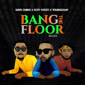 Dayo Chino - Bang The Floor (Remix) ft. Eddy Kenzo, YoungChap